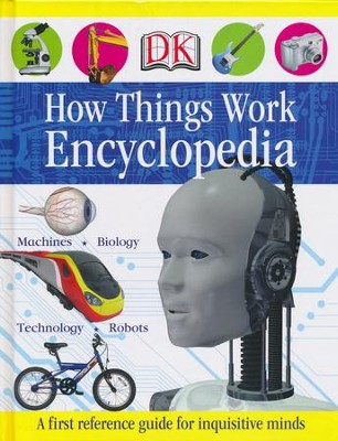 How Things Work Encyclopedia: A First Reference Guide for Inquisitive Young Minds  -