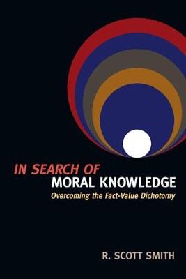 In Search of Moral Knowledge: Overcoming the Fact-Value Dichotomy - eBook  -     By: R. Scott Smith
