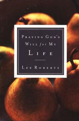 Praying God's Will for My Life  -     By: Lee Roberts