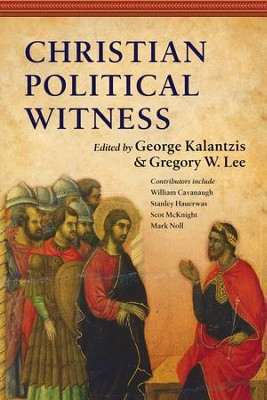 Christian Political Witness - eBook  -     Edited By: George Kalantzis, Gregory W. Lee     By: Edited by George Kalantzis & Gregory W. Lee