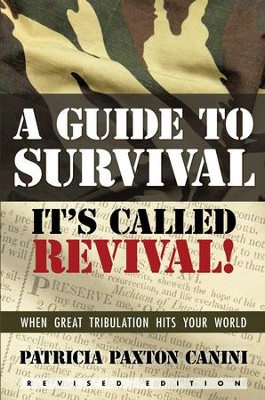 A Guide to Survival, It's Called Revival!: When Great Tribulation Hits Your World - eBook  -     By: Patricia Canini