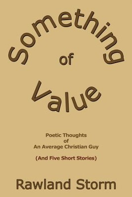 Something of Value: Poetic Thoughts of an Average Christian Guy (And Five Short Stories) - eBook  -     By: Rawland Storm