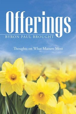 Offerings: Thoughts on What Matters Most - eBook  -     By: Byron Brought