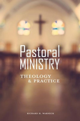 Pastoral Ministry: Theology and Practice  -     By: Richard H. Warneck