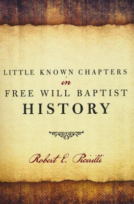 Little Known Chapters in Free Will Baptist History  -     By: Robert Picirilli