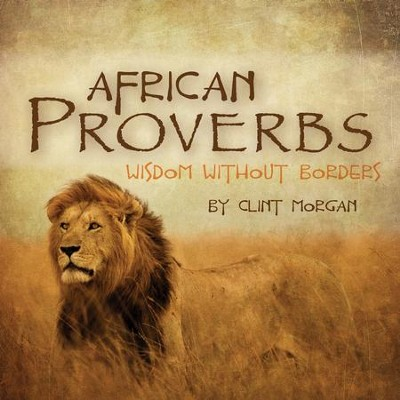 African Proverbs: Wisdom Without Borders  -     By: Clint Morgan