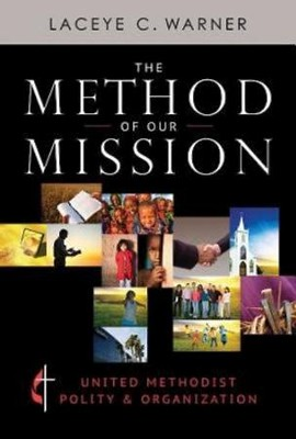 The Method of Our Mission: United Methodist Polity & Organization - eBook  -     By: Laceye C. Warner