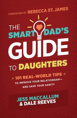 The Smart Dad's Guide to Daughters: 101 Real-World Tips to Improve Your Relationship-and Save Your Sanity - eBook  -     By: Dale Reeves, Jess MacCallum