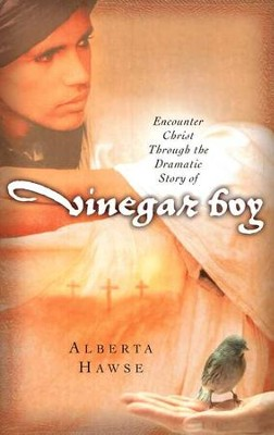 Encounter Christ Through the Dramatic Story of the Vinegar Boy  -     By: Alberta Hawse
