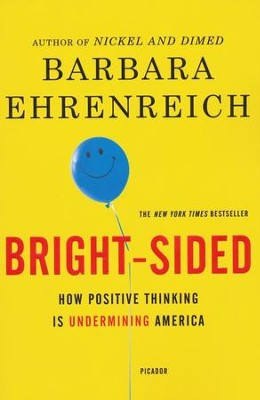 Bright-Sided: How Relentless Promotion of Positive Thinking Has Undermined America  -     By: Barbara Ehrenreich