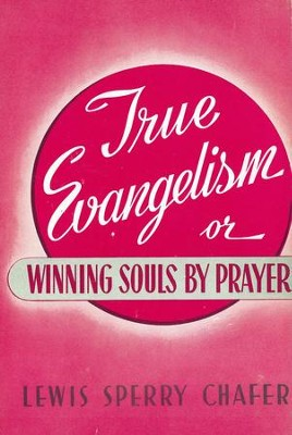 True Evangelism: Or Winning Souls By Prayer / New edition - eBook  -     By: Lewis Sperry Chafer