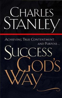 Success God's Way:  Achieving True Contentment and Purpose  -     By: Charles F. Stanley