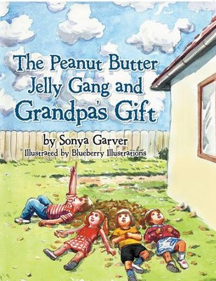 The Peanut Butter Jelly Gang and Grandpa's Gift - eBook  -     By: Sonya Garver