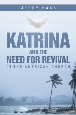 Katrina and the Need for Revival in the American Church - eBook  -     By: Jerry Bass