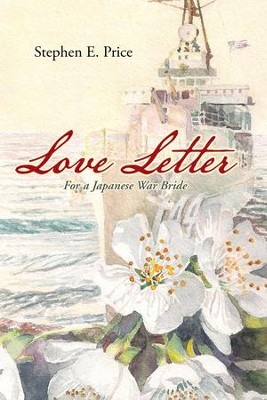 Love Letter: For a Japanese War Bride - eBook  -     By: Stephen Price