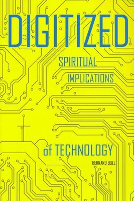 Digitized: Spiritual Implications of Technology  -     By: Bernard Bull