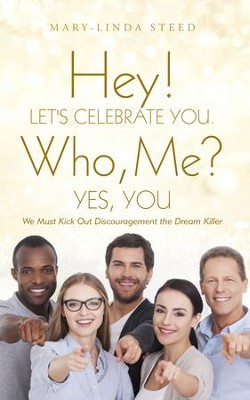 Hey! Let's Celebrate You. Who, Me? Yes, You: We Must Kick Out Discouragement the Dream Killer - eBook  -     By: Mary-Linda Steed