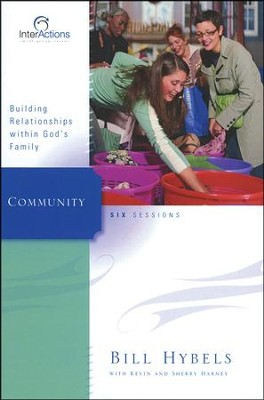 Community: Building Relationships Within God's Family,  InterActions Series  -     By: Bill Hybels, Kevin G. Harney, Sherry Harney