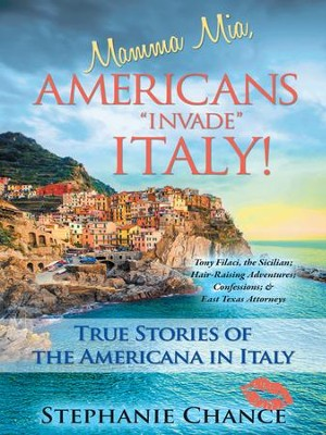 Mamma Mia, Americans Invade Italy!: True Stories of the Americana in Italy - eBook  -     By: Stephanie Chance