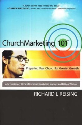 ChurchMarketing 101: Preparing Your Church for Greater Growth  -     By: Richard L. Reising