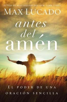 Antes del amen: El poder de una simple oracion - eBook  -     By: Max Lucado
