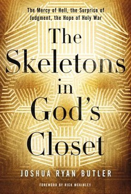 The Skeletons in God's Closet: The Mercy of Hell, the Surprise of Judgment, the Hope of Holy War - eBook  -     By: Joshua Ryan Butler