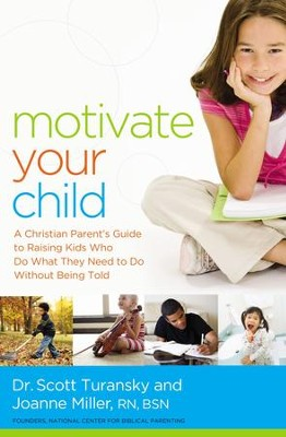Motivate Your Child: A Christian Parent's Guide to Raising Kids Who Do What They Need to Do Without Being Told - eBook  -     By: Scott Turansky, Joanne Miller