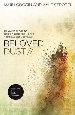 Beloved Dust: Drawing Close to God by Discovering the Truth About Yourself - eBook  -     By: Jamin Goggin, Kyle Strobel