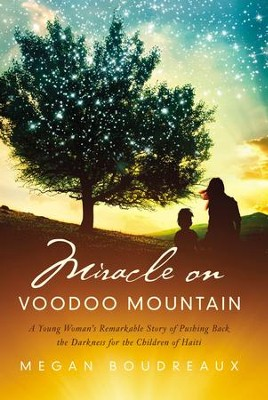 Miracle on voodoo mountain a young womans remarkable story of miracle on voodoo mountain a young womans remarkable story of pushing back the darkness for fandeluxe Document