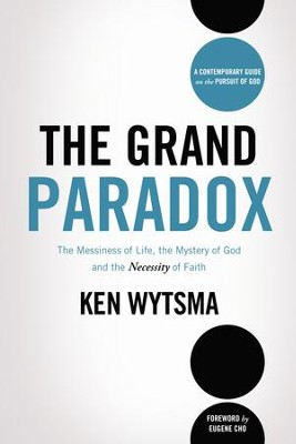 The Grand Paradox: The Messiness of Life, the Mystery of God and the Necessity of Faith - eBook  -     By: Ken Wytsma