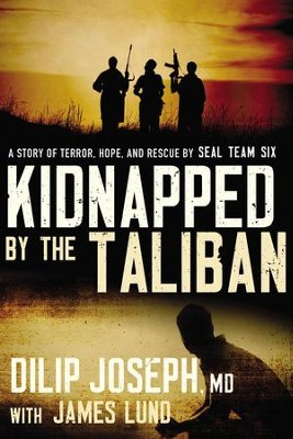 Kidnapped by the Taliban: A Story of Terror, Hope, and Rescue by SEAL Team Six - eBook  -     By: Dilip Joseph M.D., James Lund