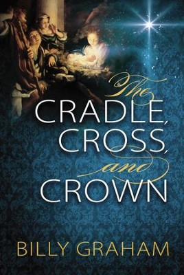 The Cradle, Cross, and Crown - eBook  -     By: Billy Graham