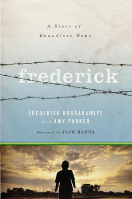 Frederick: A Story of Boundless Hope - eBook  -     By: Frederick Ndabaramiye, Amy Parker