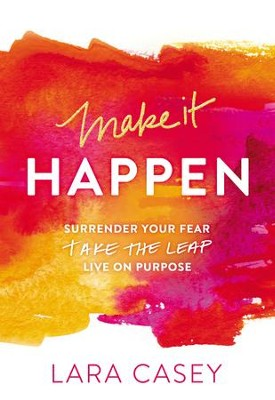 Make it Happen: Surrender Your Fear. Take the Leap. Live On Purpose. - eBook  -     By: Lara Casey
