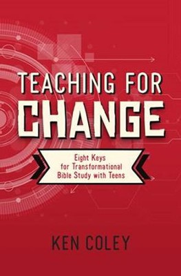 Teaching for Change: Eight Keys for Transformational Bible Study With Teens  -     By: Ken Coley