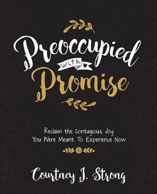 Preoccupied with Promise  -     By: Courtney J. Strong