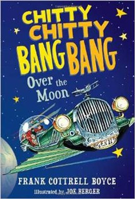 Chitty Chitty Bang Bang Over the Moon  -     By: Frank Cottrell Boyce     Illustrated By: Joe Berger