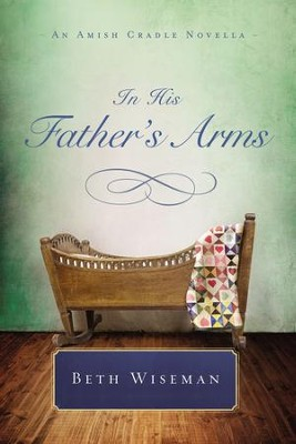 In the Father's Arms: An Amish Cradle Novella - eBook  -     By: Beth Wiseman