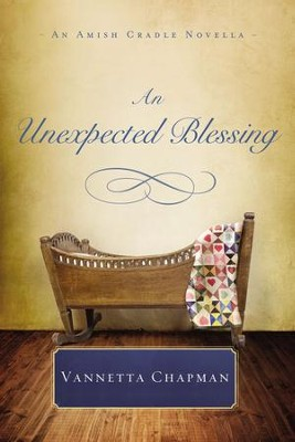 An Unexpected Blessing: An Amish Cradle Novella - eBook  -     By: Vannetta Chapman