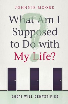 What Am I Supposed to Do with My Life?: God's Will Demystified - eBook  -     By: Johnnie Moore