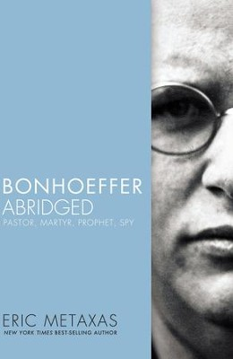Bonhoeffer Abridged: Pastor, Martyr, Prophet, Spy - eBook  -     By: Eric Metaxas, Timothy Keller