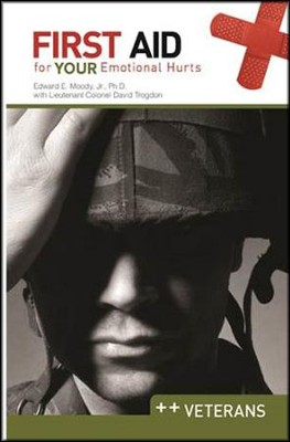 First Aid for Your Emotional Hurts: Veterans  -     By: Edward Moody, David Trogdon