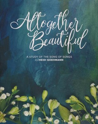 Altogether Beautiful: An 8-Week Bible Study of the Song of Songs  -     By: Heidi Goehmann