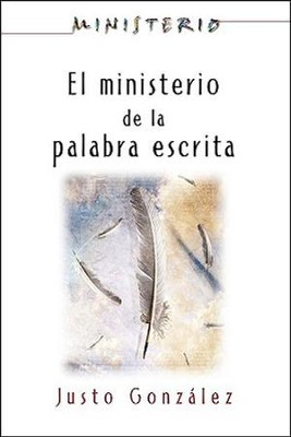 El ministerio de la palabra escrita, The Ministry of the Written Word  -     By: Justo Gonzalez