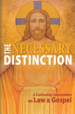The Necessary Distinction: A Continuing Conversation on Law and Gospel  -