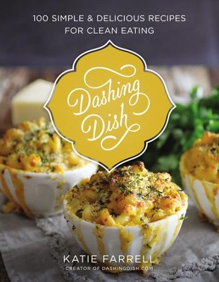 Dashing Dish: 100 Simple and Delicious Recipes for Clean Eating - eBook  -     By: Katie Farrell