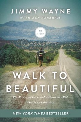 Walk to Beautiful: The Power of Love and a Homeless Kid Who Found the Way - eBook  -     By: Jimmy Wayne, Ken Abraham