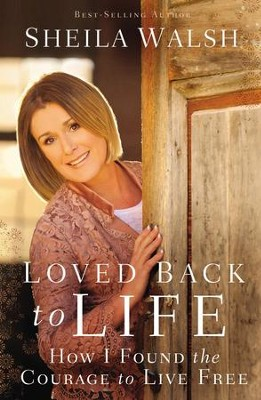 Loved Back to Life: How I Found the Courage to Live Free - eBook  -     By: Sheila Walsh