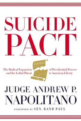 Suicide Pact: The Radical Expansion of Presidential Powers and the Assault on Civil Liberties - eBook  -     By: Andrew P. Napolitano