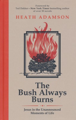 The Bush Always Burns: Jesus in the Unannounced Moments of Life  -     By: Heath Adamson